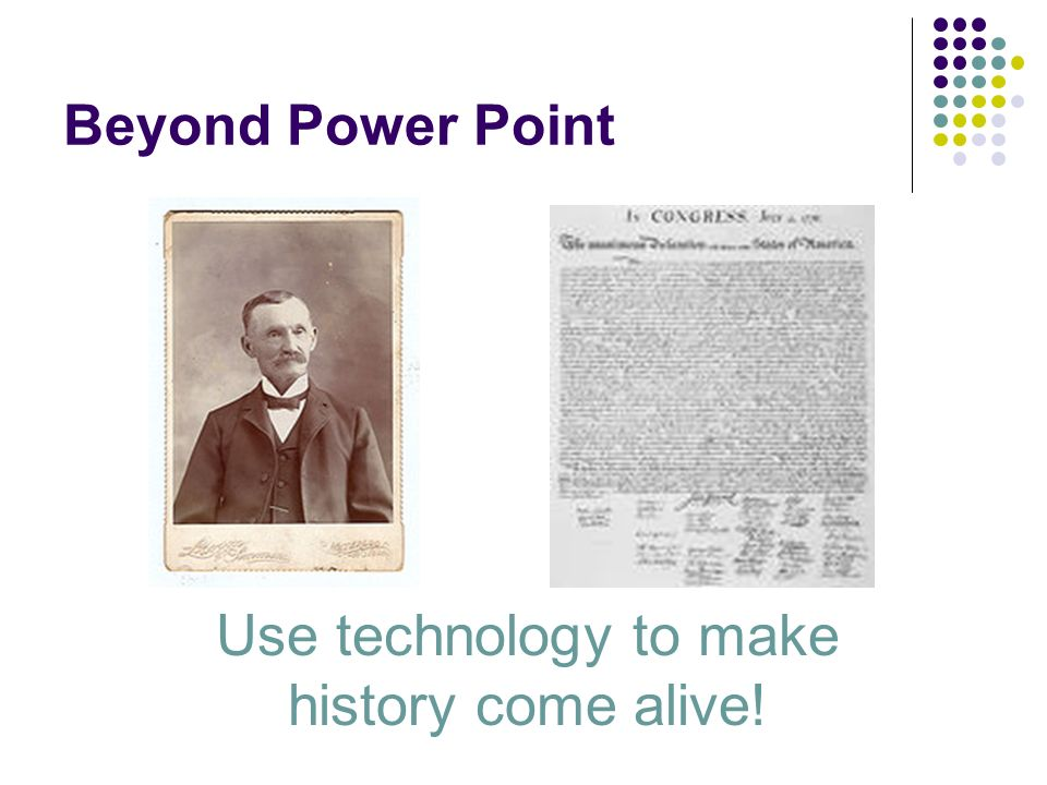 Use technology to make history come alive!