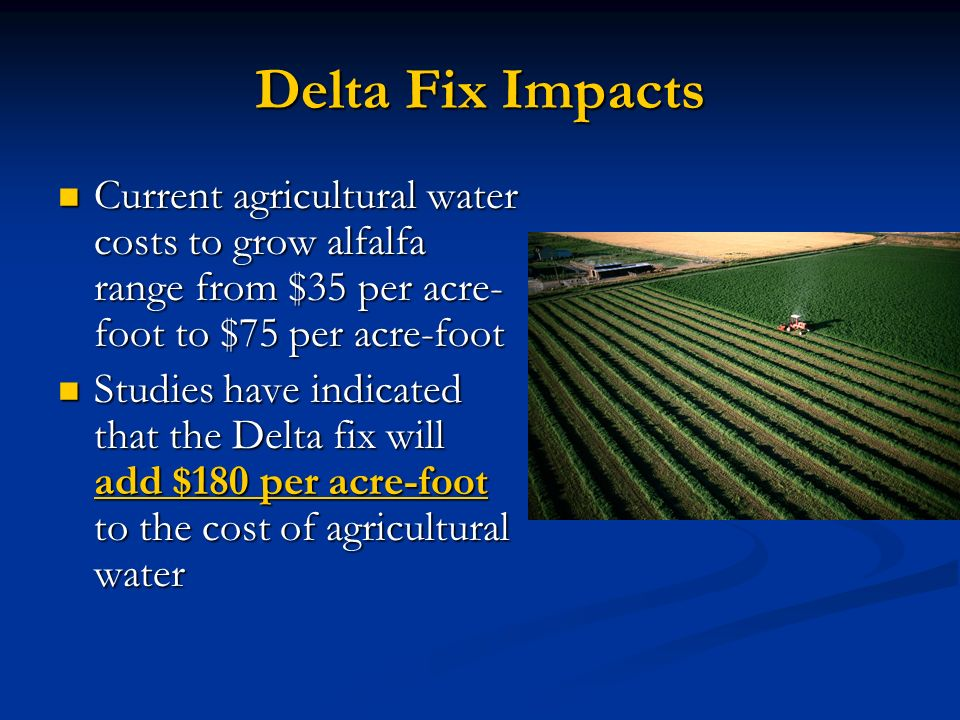 Delta Fix Impacts Current agricultural water costs to grow alfalfa range from $35 per acre-foot to $75 per acre-foot.