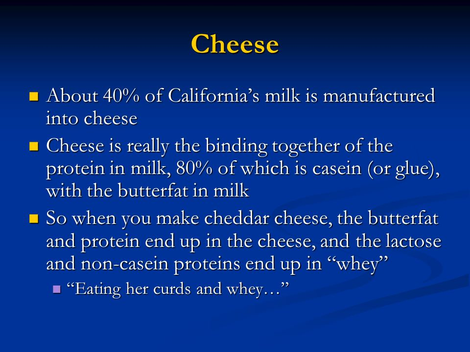 Cheese About 40% of California's milk is manufactured into cheese