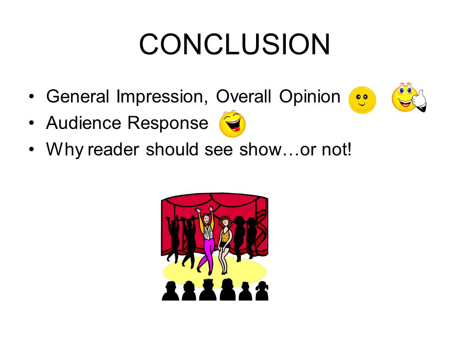 CONCLUSION General Impression, Overall Opinion Audience Response