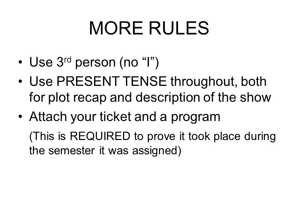 MORE RULES Use 3rd person (no I )