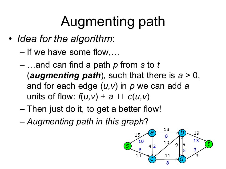 Augmenting path Idea for the algorithm: If we have some flow,…