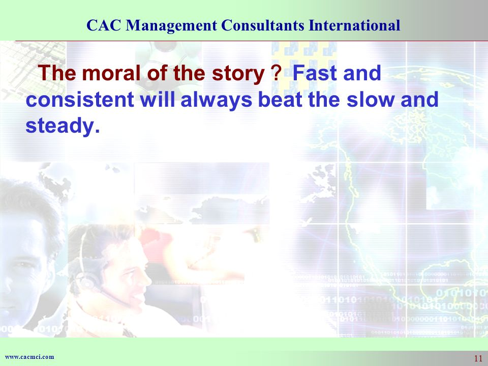 The moral of the story? Fast and consistent will always beat the slow and steady.