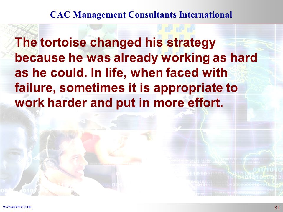 The tortoise changed his strategy because he was already working as hard as he could.