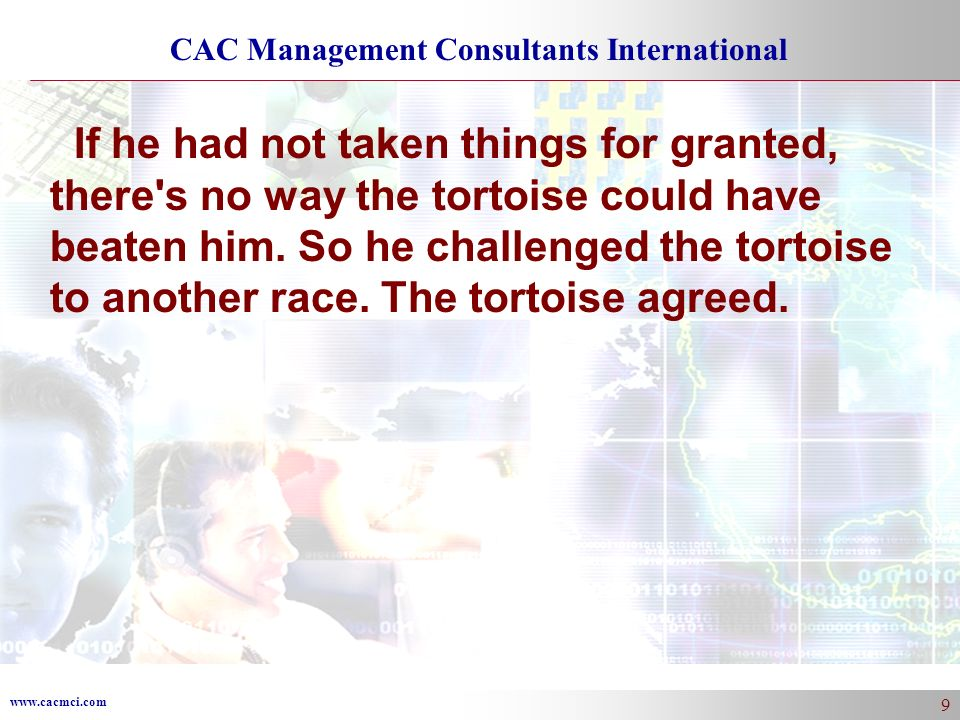 If he had not taken things for granted, there s no way the tortoise could have beaten him.
