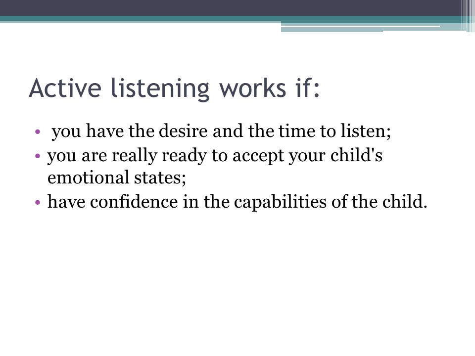 Active listening works if: