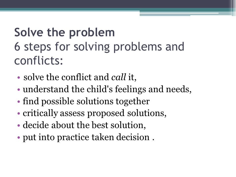 Solve the problem 6 steps for solving problems and conflicts: