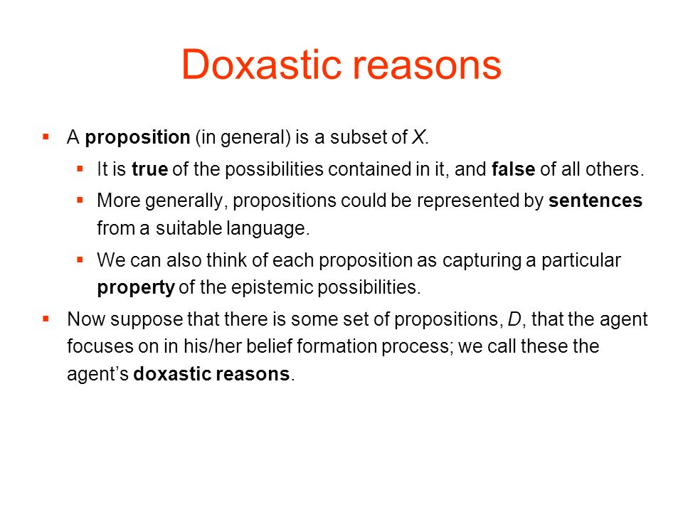Doxastic reasons A proposition (in general) is a subset of X.