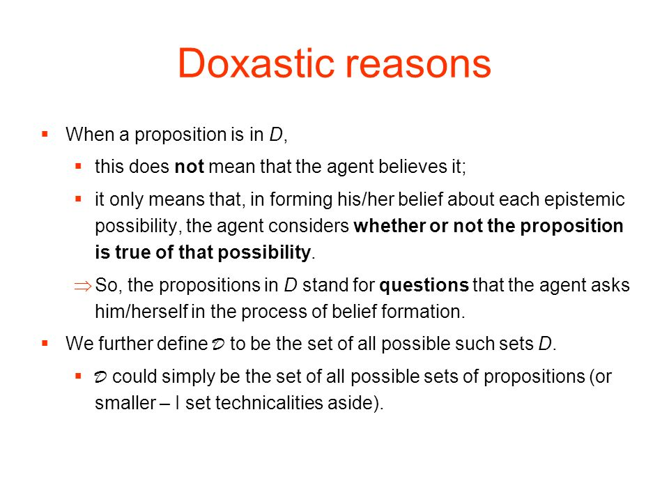 Doxastic reasons When a proposition is in D,