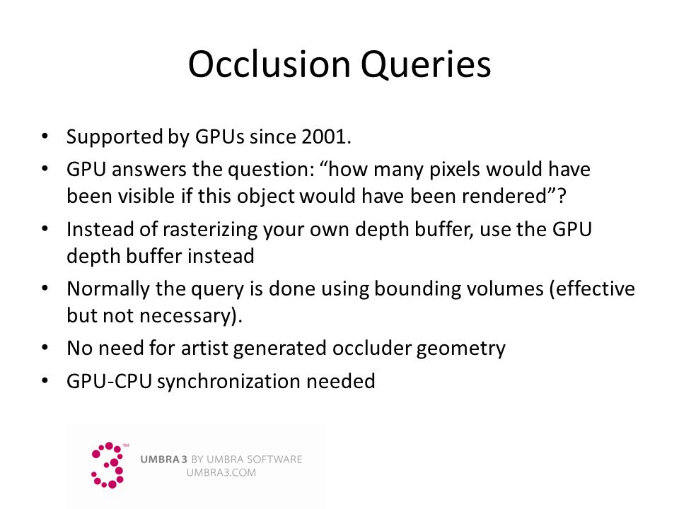 Occlusion Queries Supported by GPUs since 2001.