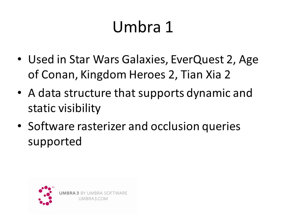 Umbra 1 Used in Star Wars Galaxies, EverQuest 2, Age of Conan, Kingdom Heroes 2, Tian Xia 2.