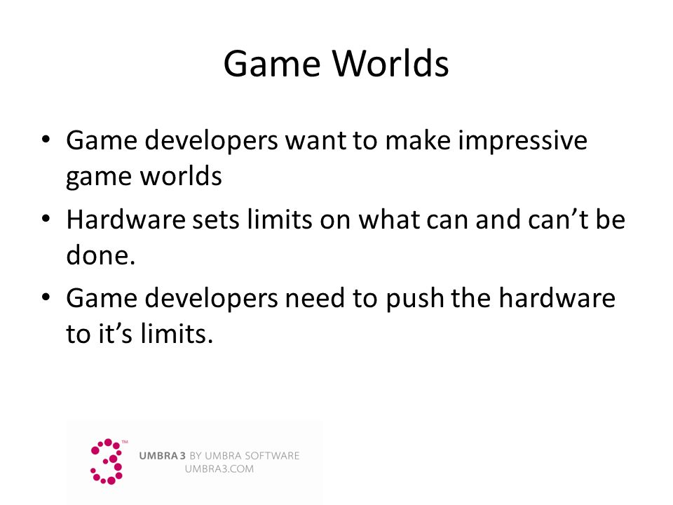 Game Worlds Game developers want to make impressive game worlds