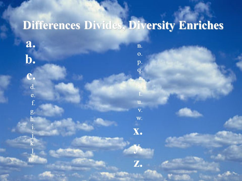 a. b. c. x. y. z. Differences Divides, Diversity Enriches n. o. p. q.