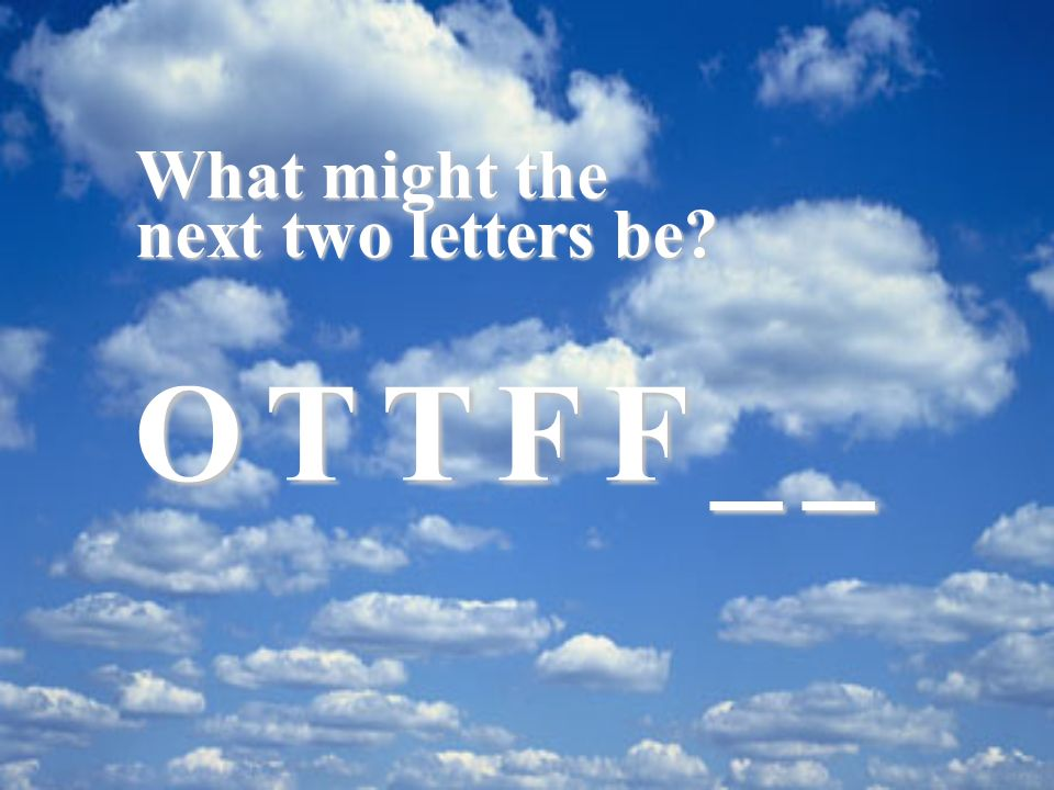 What might the next two letters be O T T F F _ _