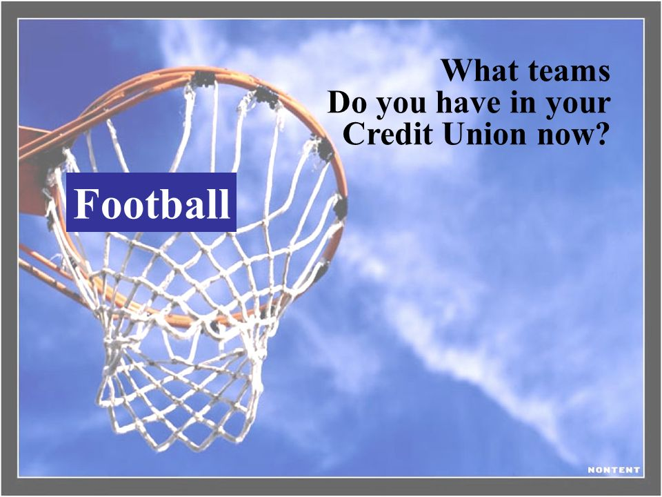 What teams Do you have in your Credit Union now Football