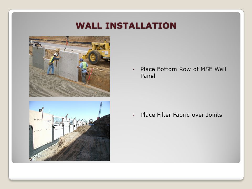 WALL INSTALLATION Place Bottom Row of MSE Wall Panel