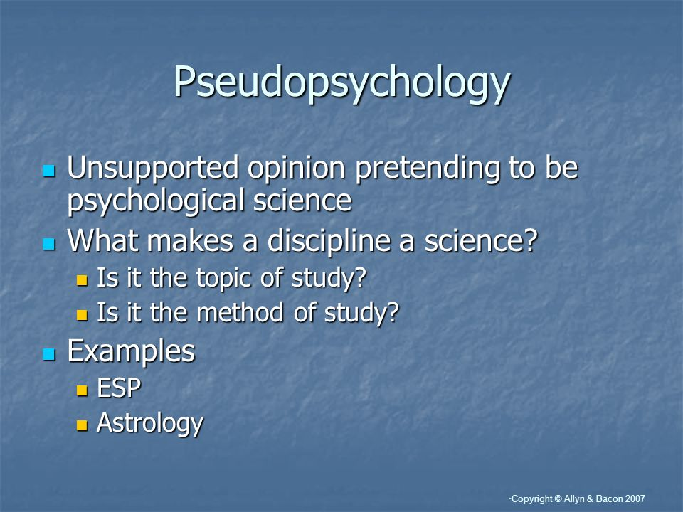 Pseudopsychology Unsupported opinion pretending to be psychological science. What makes a discipline a science