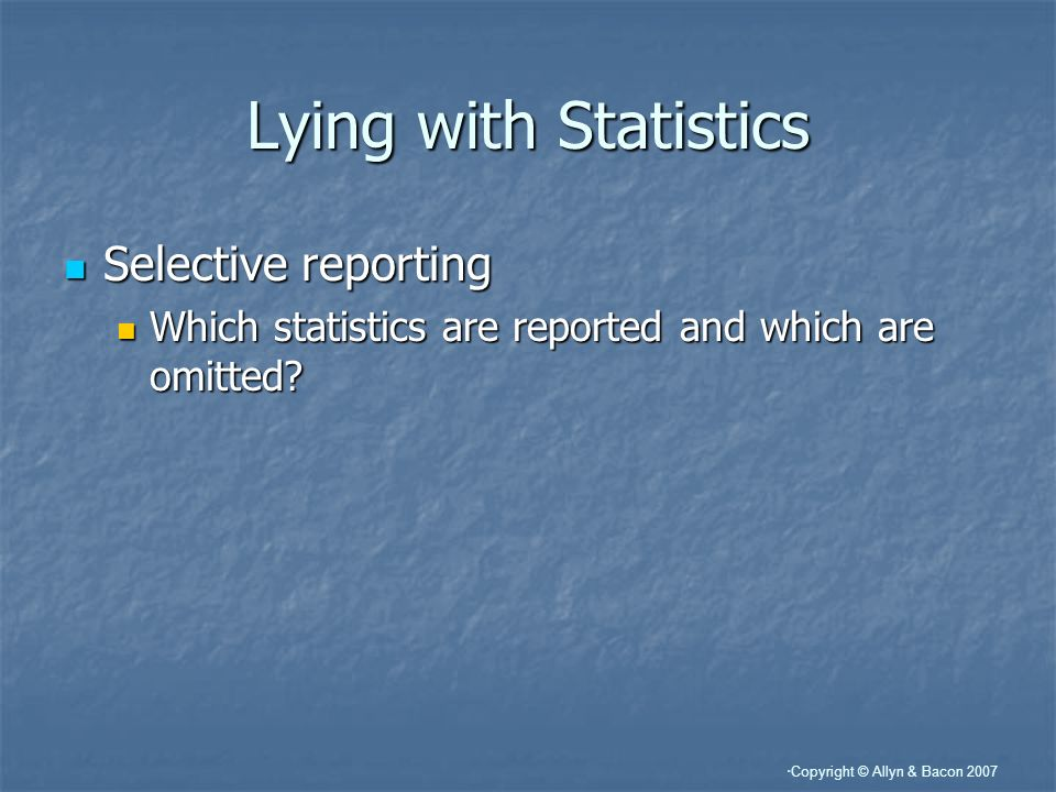 Lying with Statistics Selective reporting