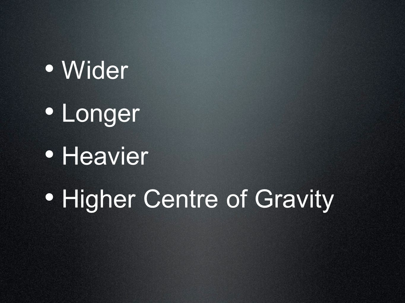 Wider Longer Heavier Higher Centre of Gravity