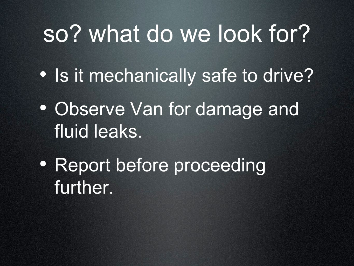so what do we look for Is it mechanically safe to drive
