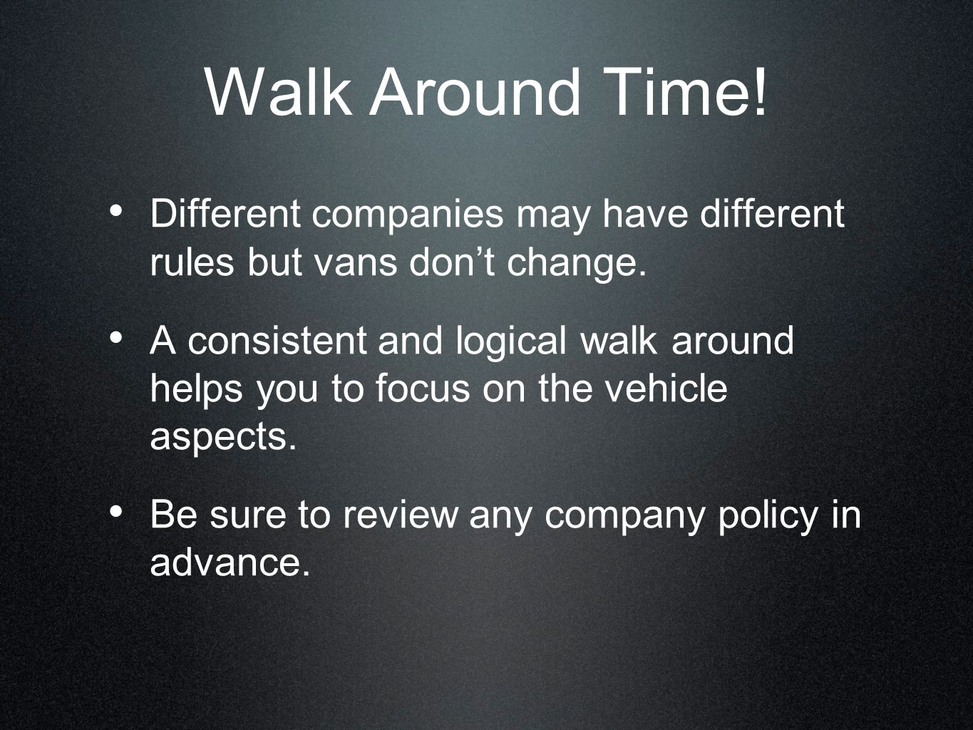 Walk Around Time! Different companies may have different rules but vans don't change.