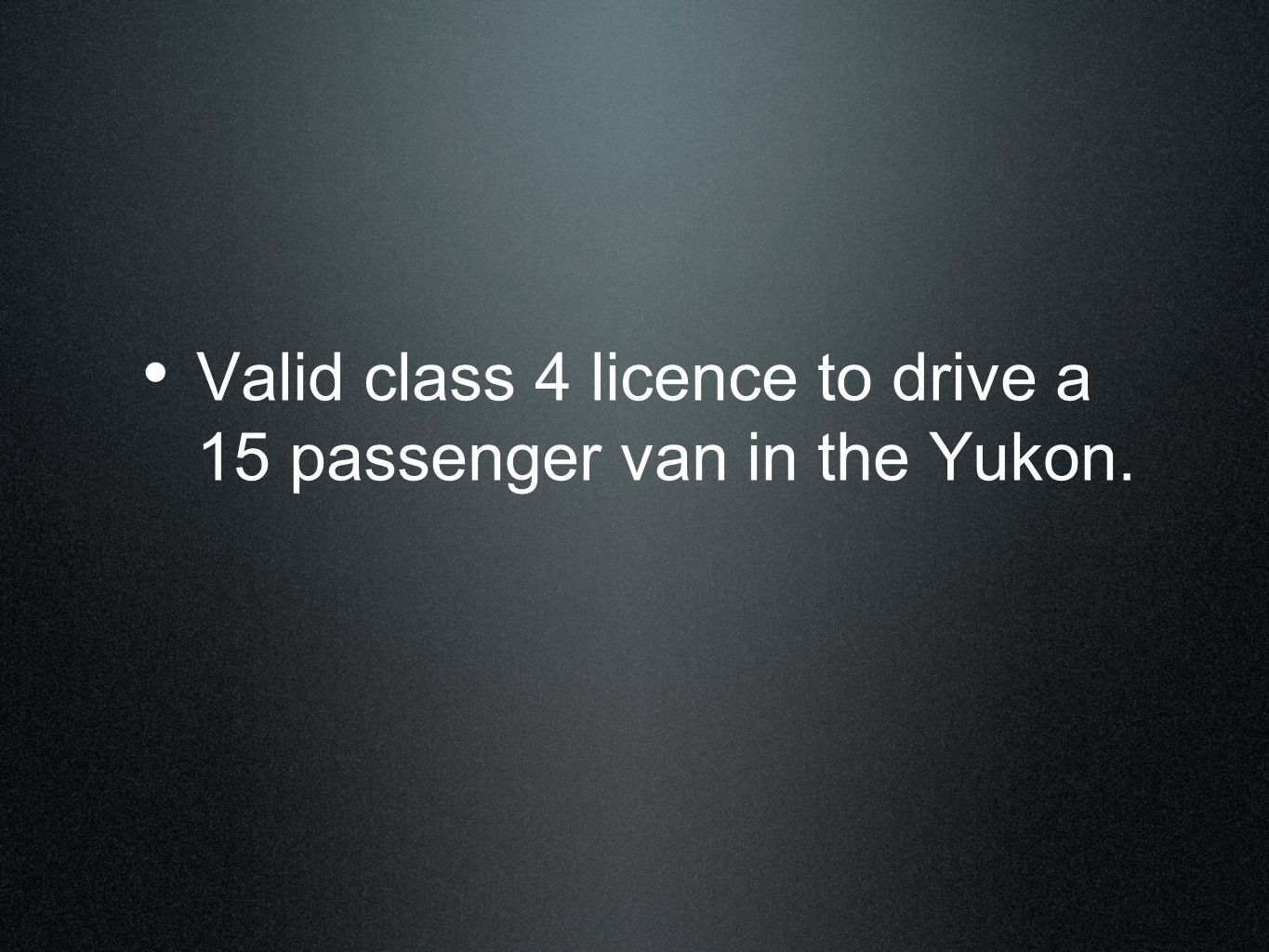 Valid class 4 licence to drive a 15 passenger van in the Yukon.