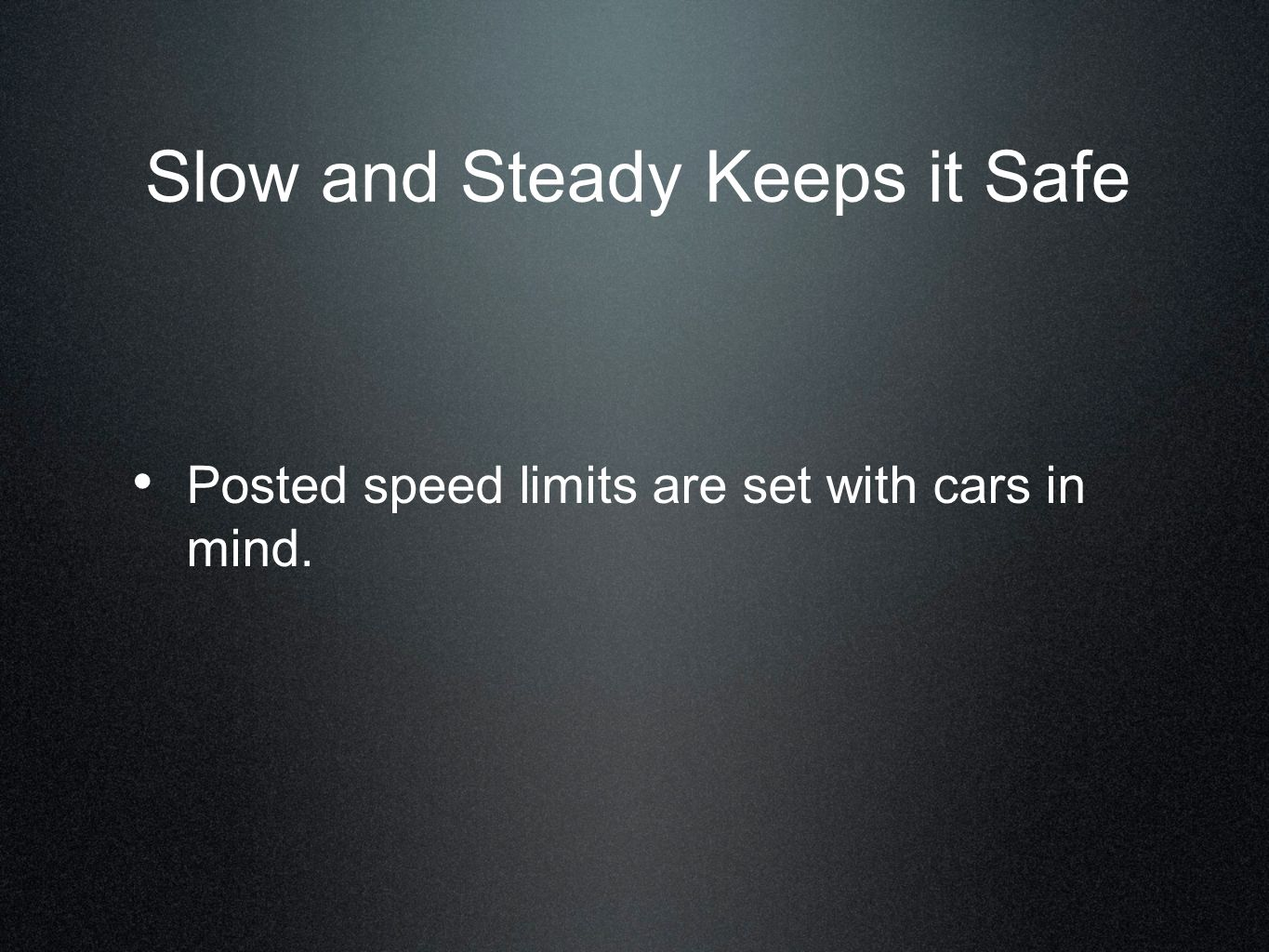 Slow and Steady Keeps it Safe