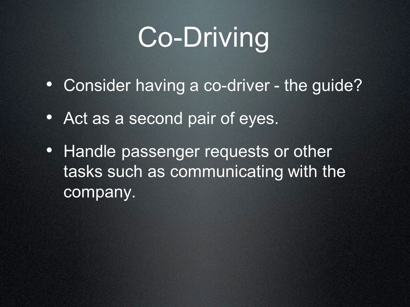 Co-Driving Consider having a co-driver - the guide