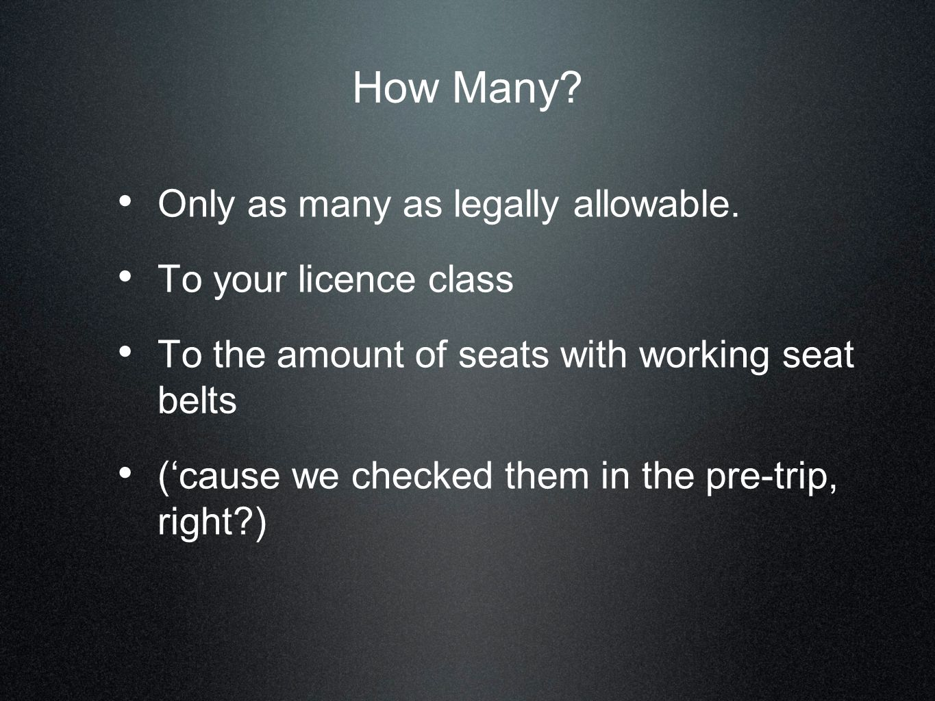 How Many Only as many as legally allowable. To your licence class