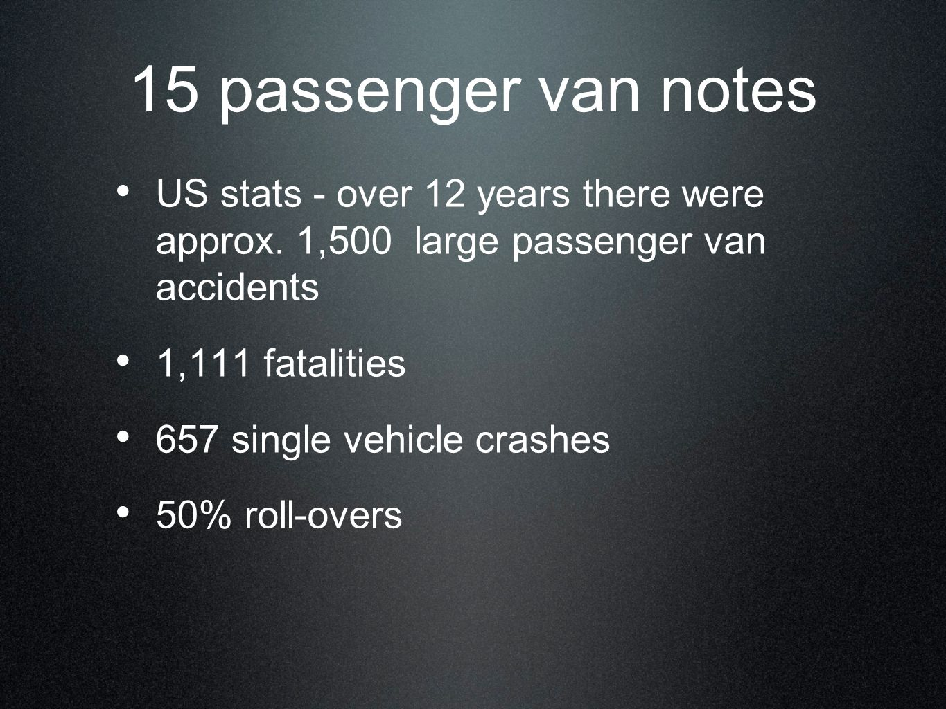 15 passenger van notes US stats - over 12 years there were approx. 1,500 large passenger van accidents.