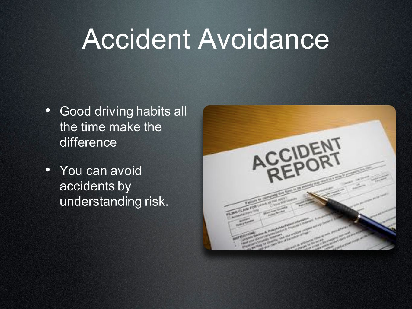 Accident Avoidance Good driving habits all the time make the difference.