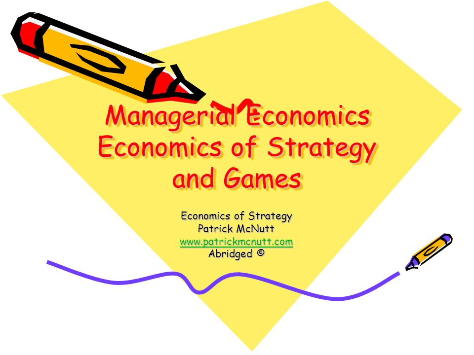 Managerial Economics Economics of Strategy and Games