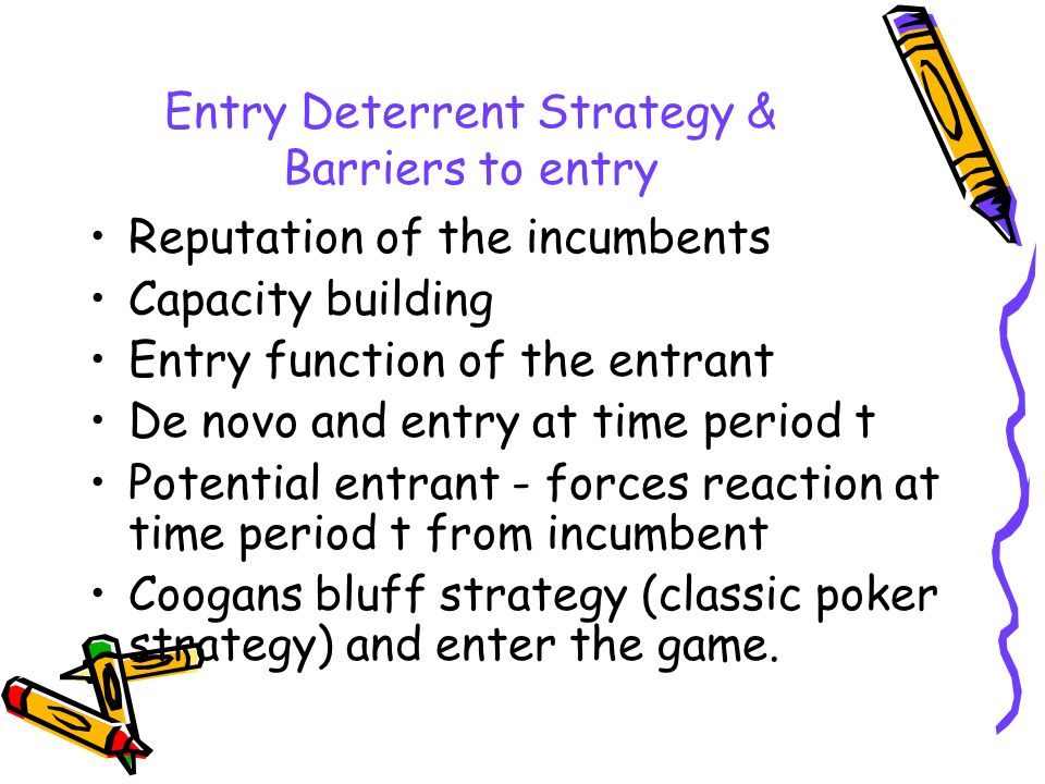 Entry Deterrent Strategy & Barriers to entry
