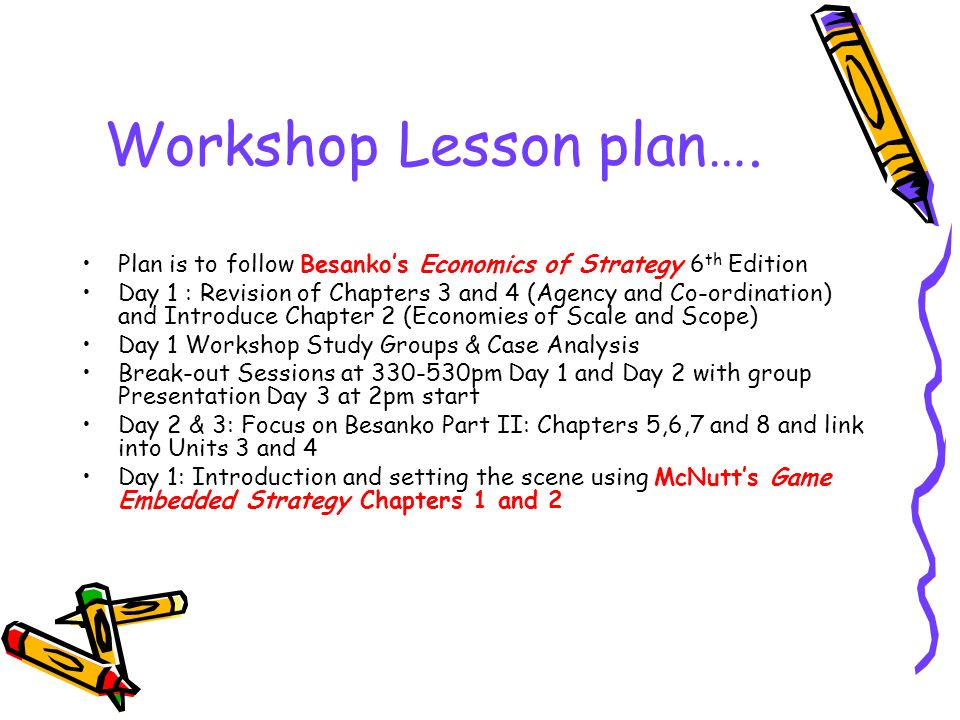 Workshop Lesson plan…. Plan is to follow Besanko's Economics of Strategy 6th Edition.