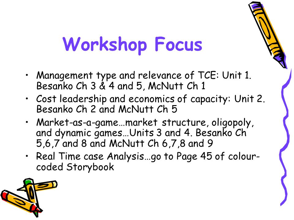 Workshop Focus Management type and relevance of TCE: Unit 1. Besanko Ch 3 & 4 and 5, McNutt Ch 1.