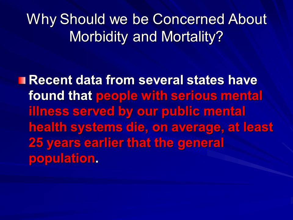 Why Should we be Concerned About Morbidity and Mortality