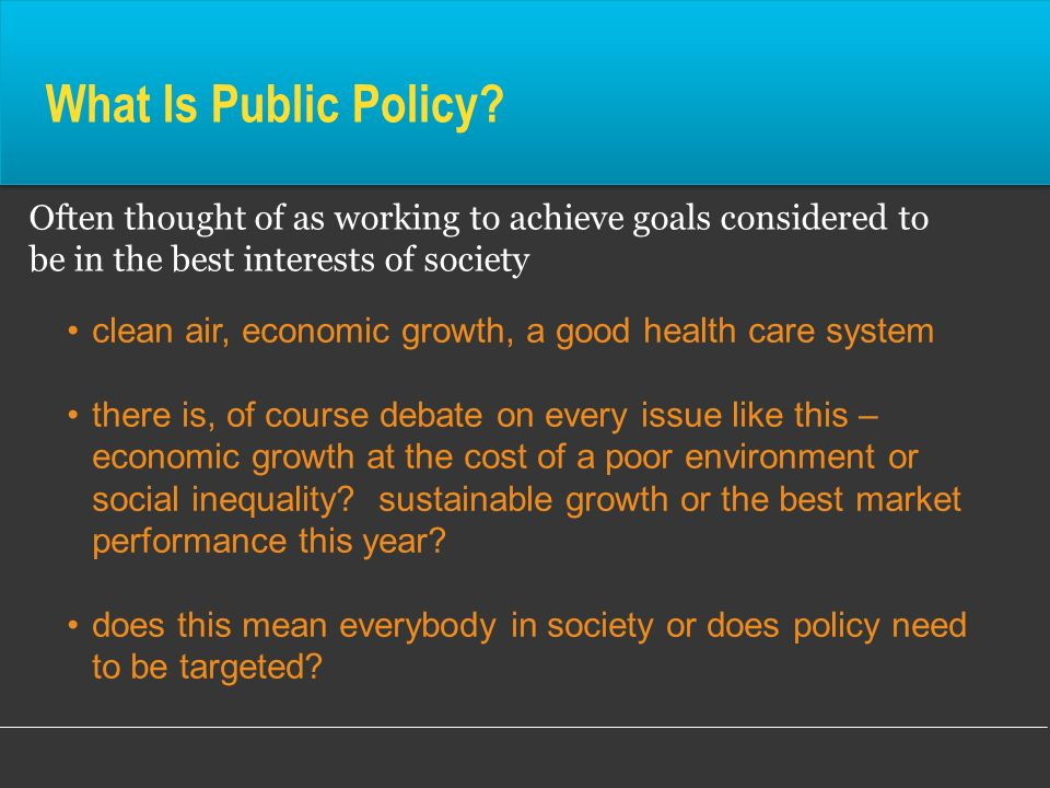 What Is Public Policy Often thought of as working to achieve goals considered to be in the best interests of society.