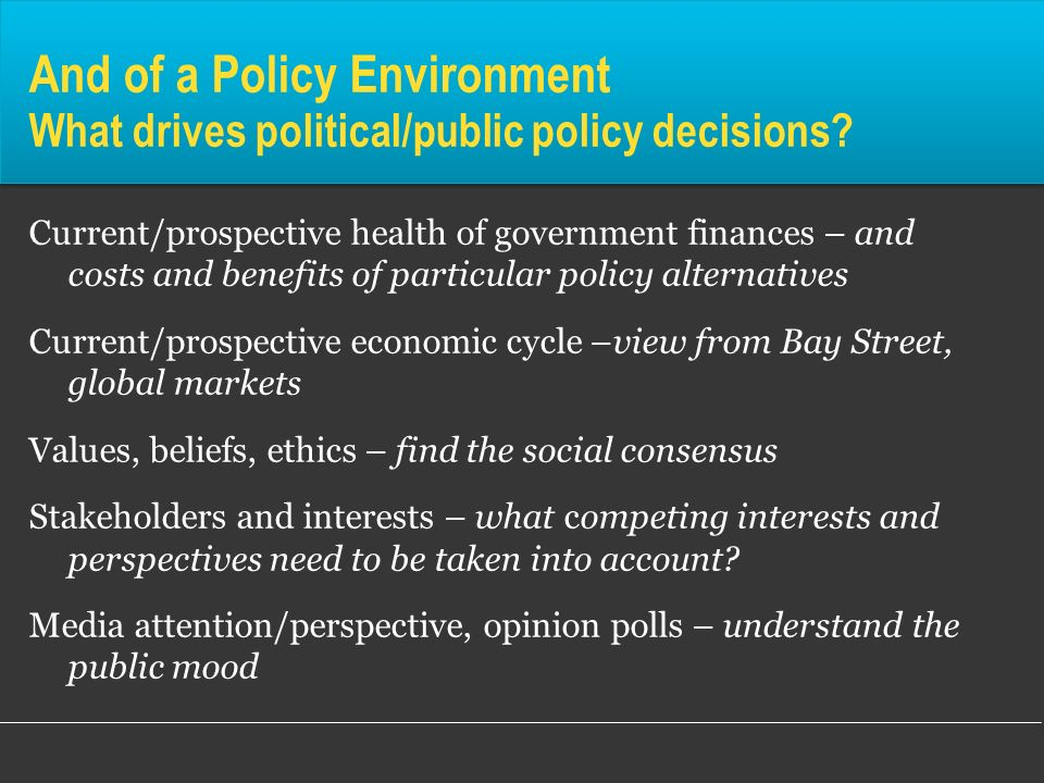 And of a Policy Environment What drives political/public policy decisions