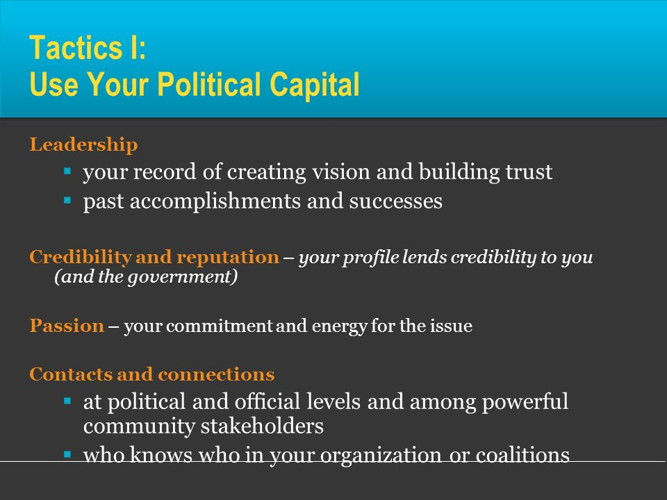 Tactics I: Use Your Political Capital
