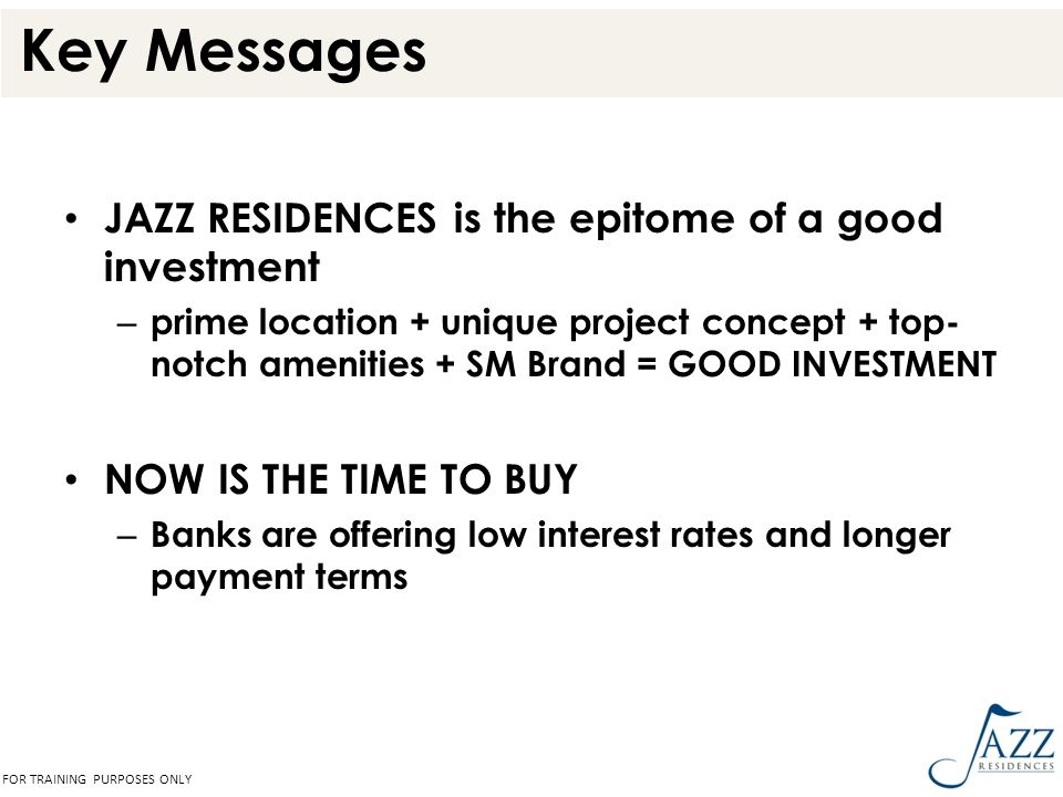 Key Messages JAZZ RESIDENCES is the epitome of a good investment
