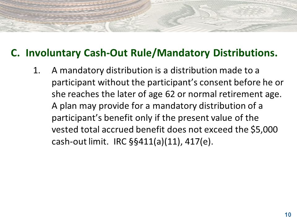 C. Involuntary Cash-Out Rule/Mandatory Distributions.