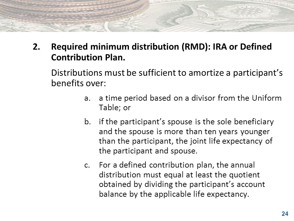 2. Required minimum distribution (RMD): IRA or Defined Contribution Plan.