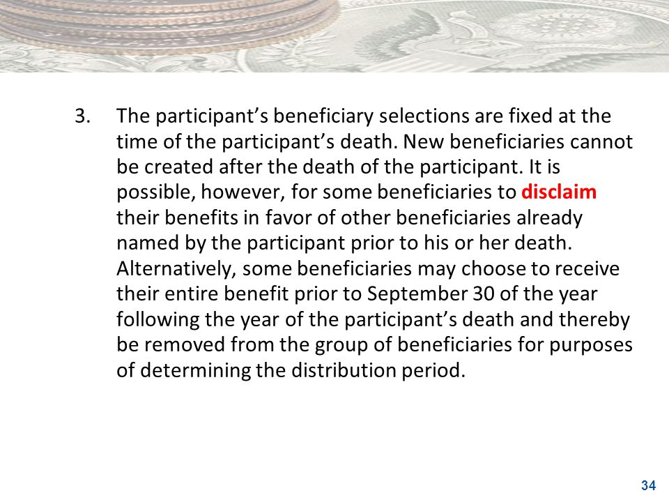 3. The participant's beneficiary selections are fixed at the time of the participant's death.