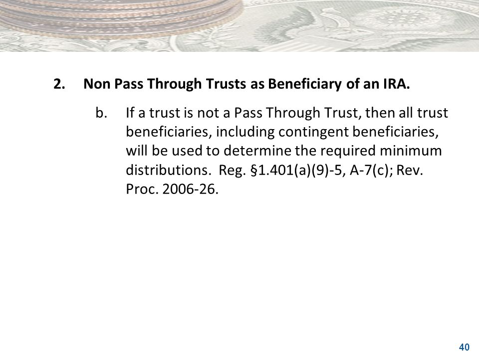 2. Non Pass Through Trusts as Beneficiary of an IRA.
