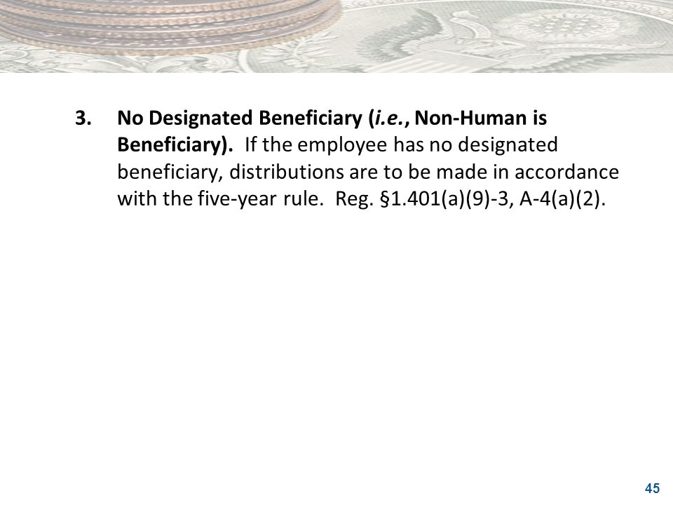 3. No Designated Beneficiary (i. e. , Non-Human is Beneficiary)