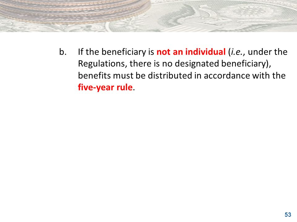 b. If the beneficiary is not an individual (i. e