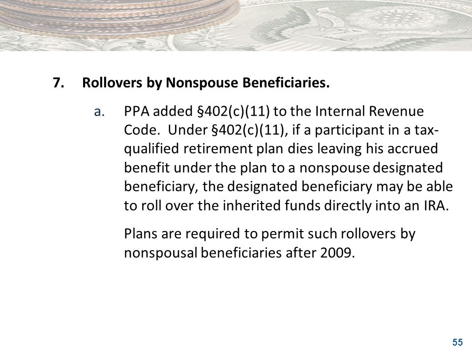 7. Rollovers by Nonspouse Beneficiaries.