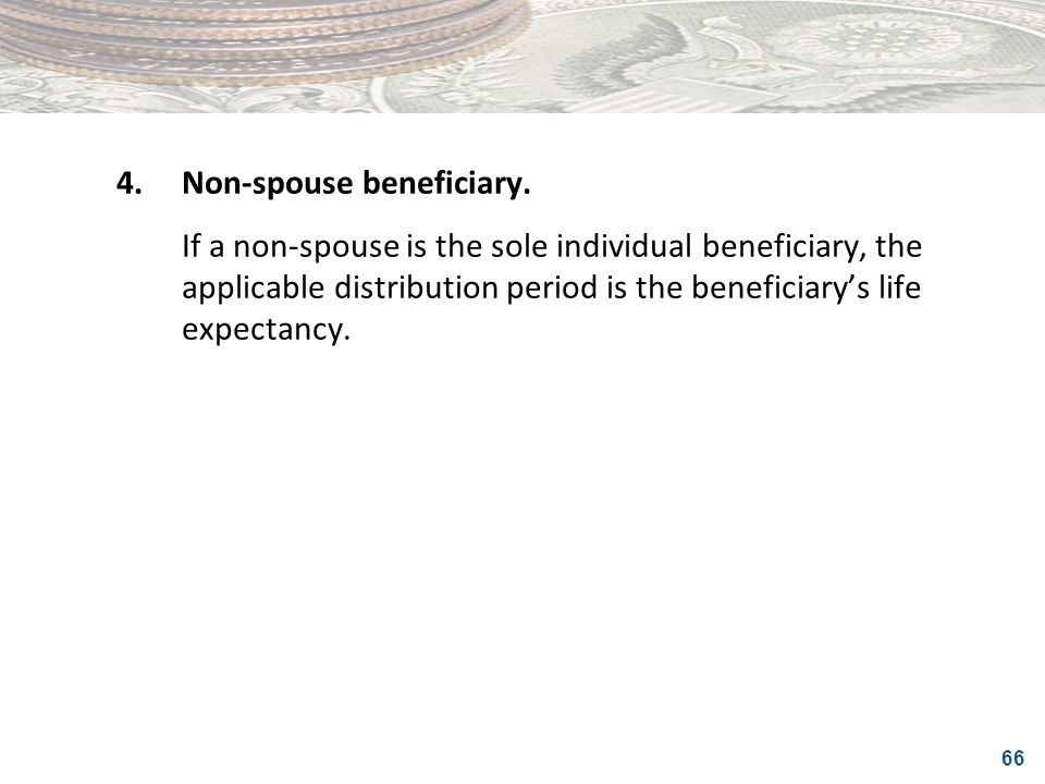 4. Non-spouse beneficiary.