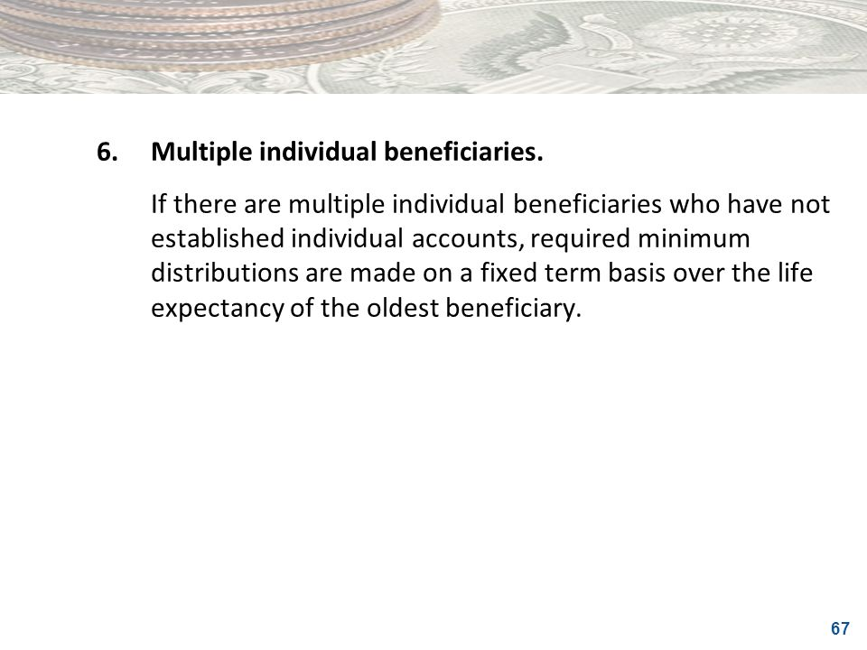 6. Multiple individual beneficiaries.