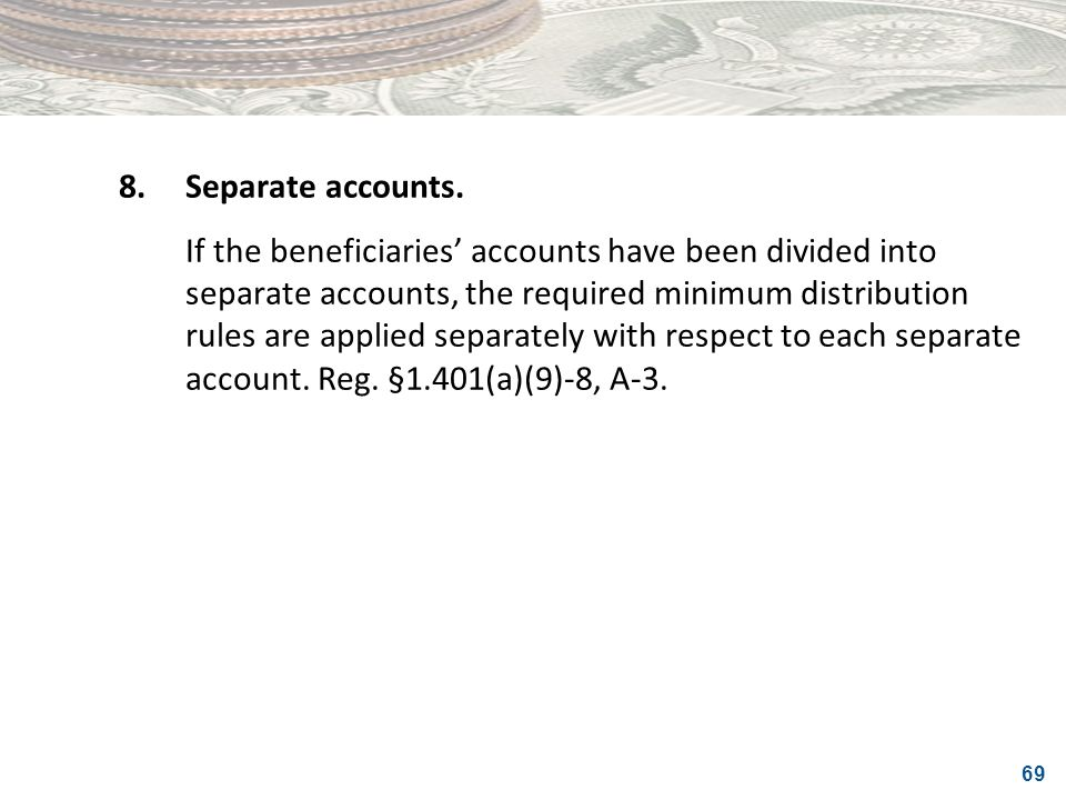 8. Separate accounts.